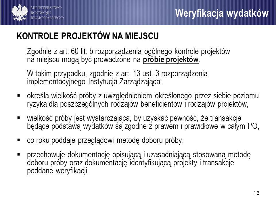 16 KONTROLE PROJEKTÓW NA MIEJSCU Zgodnie z art. 60 lit. b rozporządzenia ogólnego kontrole projektów na miejscu mogą być prowadzone na próbie projektó