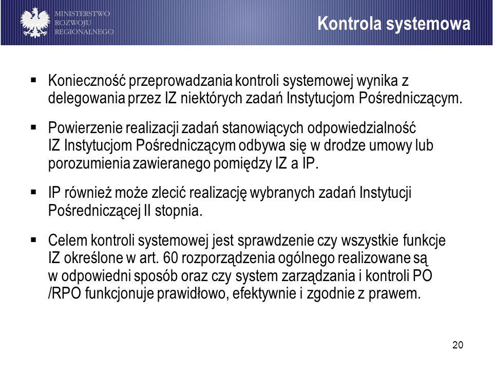 20 Konieczność przeprowadzania kontroli systemowej wynika z delegowania przez IZ niektórych zadań Instytucjom Pośredniczącym. Powierzenie realizacji z