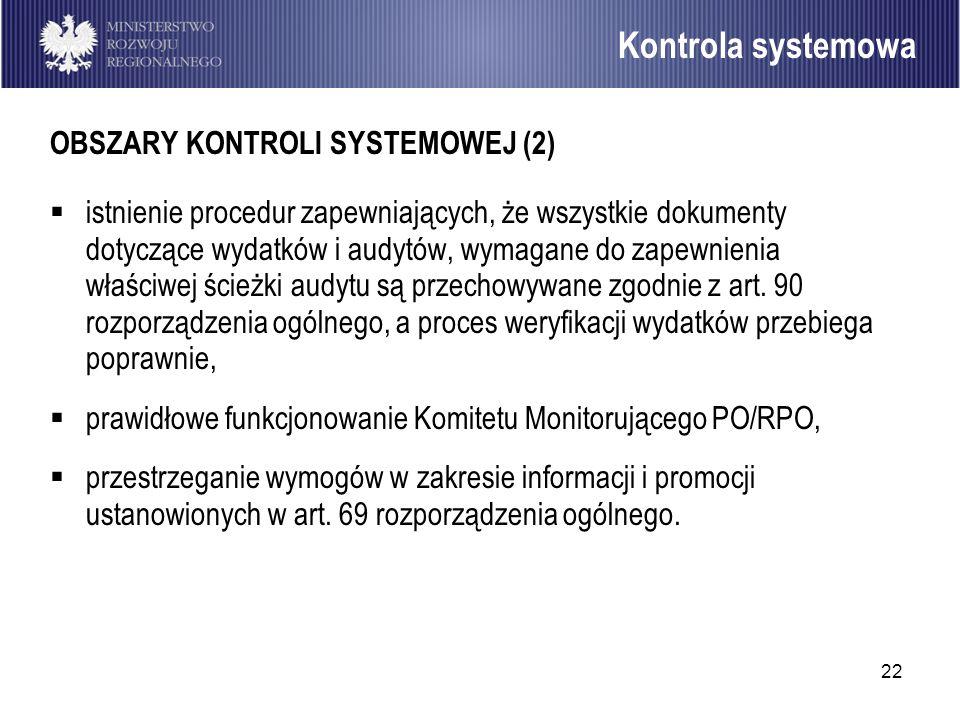 22 OBSZARY KONTROLI SYSTEMOWEJ (2) istnienie procedur zapewniających, że wszystkie dokumenty dotyczące wydatków i audytów, wymagane do zapewnienia wła