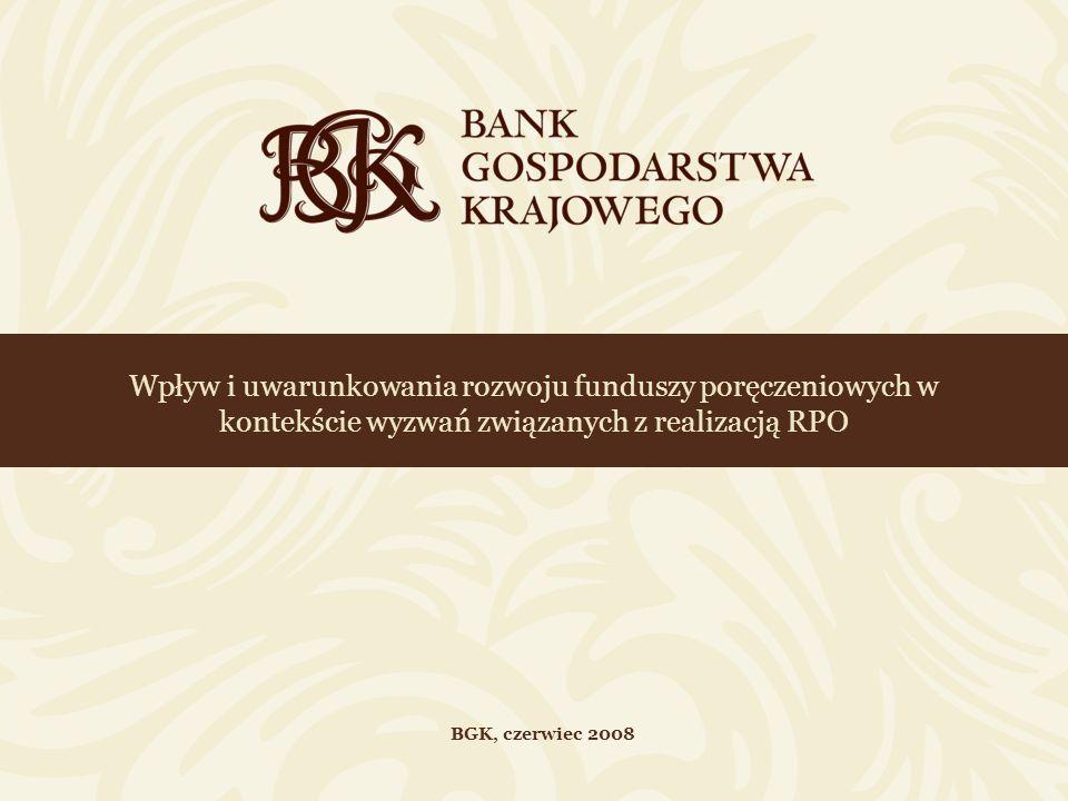 Wpływ i uwarunkowania rozwoju funduszy poręczeniowych w kontekście wyzwań związanych z realizacją RPO BGK, czerwiec 2008