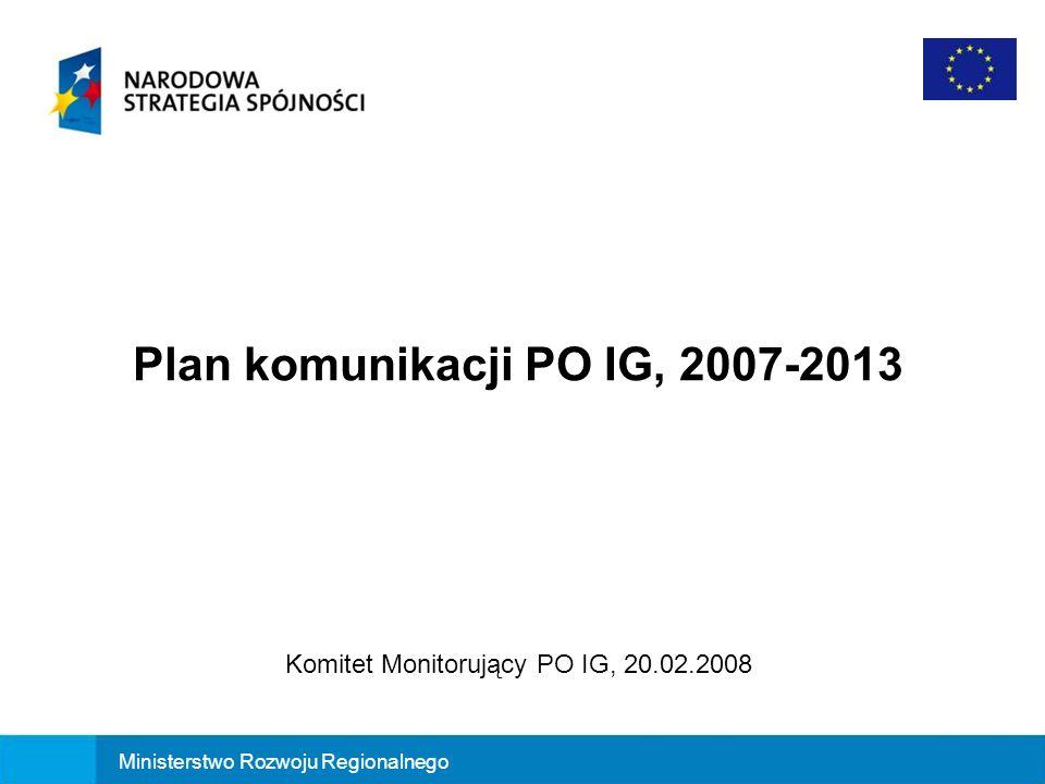 Plan komunikacji PO IG na lata 2007-2013: dokument strategiczny w obszarze działań informacyjno- promocyjnych PO IG, opracowywany jest na lata realizacji PO IG, podlega weryfikacji przez IK NSRO oraz akceptacji przez Komitet Monitorujący PO IG, podlega aktualizacji co najmniej raz w roku, przyczynia się do realizacji celów zdefiniowanych w PO IG.