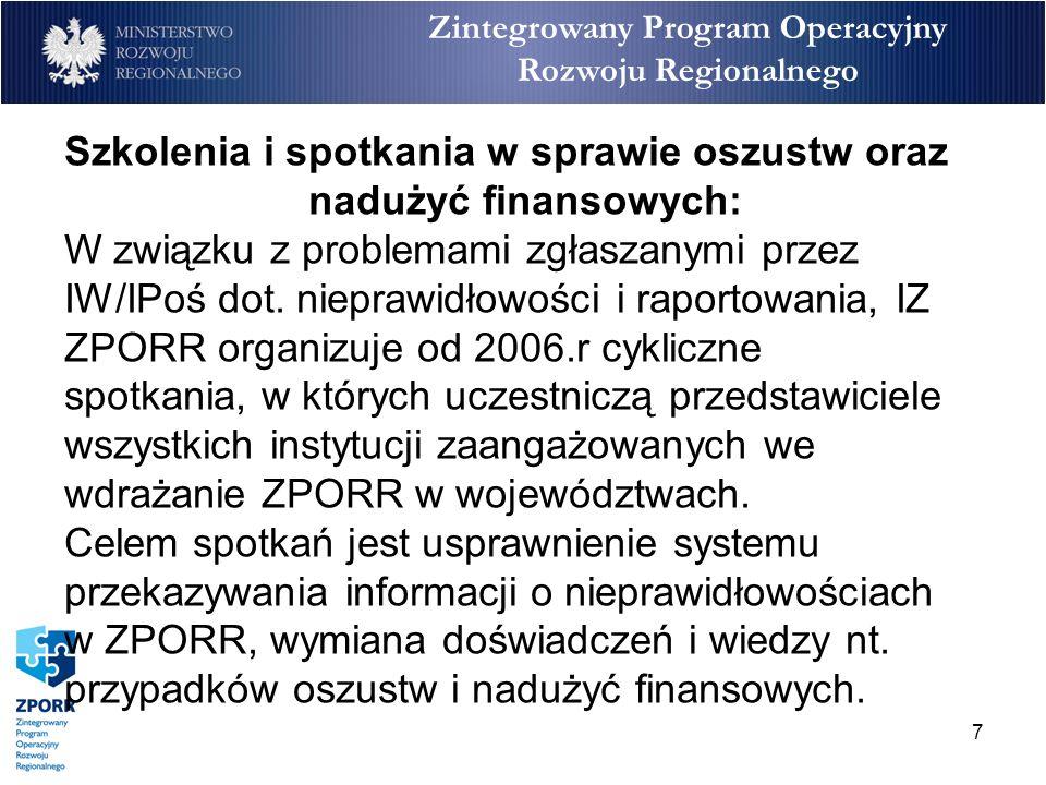 8 Zintegrowany Program Operacyjny Rozwoju Regionalnego W związku z koniecznością wzmocnienia kontroli w obszarze kwalifikowalności podatku VAT, IZ ZPORR przygotowała wspólnie z Ministerstwem Finansów cykl 2-dniowych szkoleń dla pracowników instytucji zaangażowanych we wdrażanie ZPORR oraz Urzędów Kontroli Skarbowej, które odbyły się w styczniu 2008r.