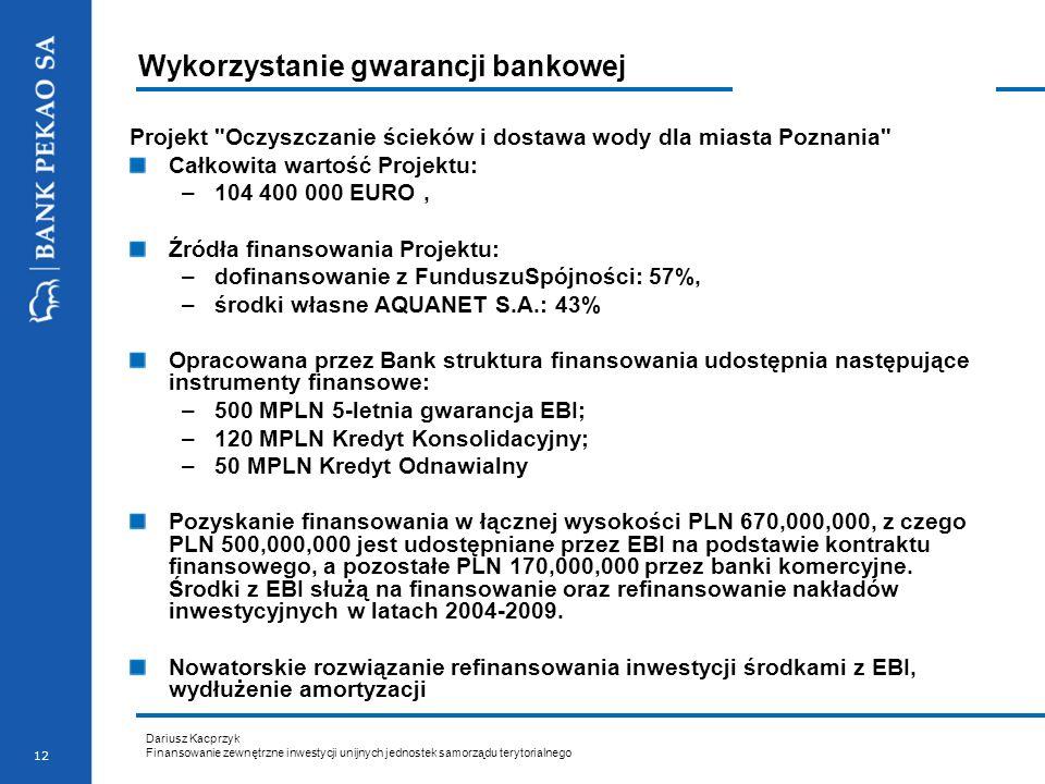 Dariusz Kacprzyk Finansowanie zewnętrzne inwestycji unijnych jednostek samorządu terytorialnego 12 Wykorzystanie gwarancji bankowej Projekt