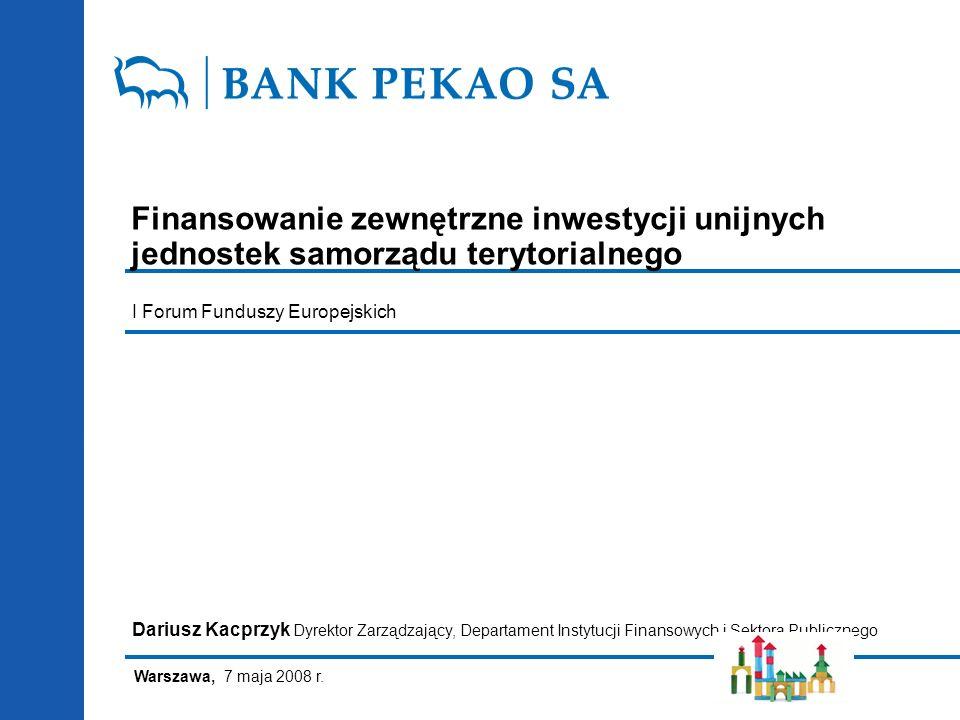 Dariusz Kacprzyk Finansowanie zewnętrzne inwestycji unijnych jednostek samorządu terytorialnego 13 Dziękuję za uwagę Dariusz Kacprzyk Dyrektor Zarządzający Departament Instytucji Finansowych i Sektora Publicznego ul.
