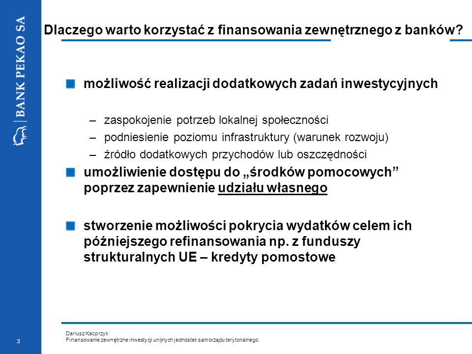 Dariusz Kacprzyk Finansowanie zewnętrzne inwestycji unijnych jednostek samorządu terytorialnego 4 Źródła finansowania zewnętrznego dostępne dla jst Kredyt bankowy krótko i długoterminowy, z okresem spłaty nawet do 25 lat Emisja obligacji zwykłych lub przychodowych, termin spłaty nawet do 30 lat Forfaiting Kredyty ze środków Międzynarodowych Instytucji Finansowych (EBI, EBOR) – do 20 lat Gwarancje bankowe jako zabezpieczenie kredytów z EBI czy EBOR