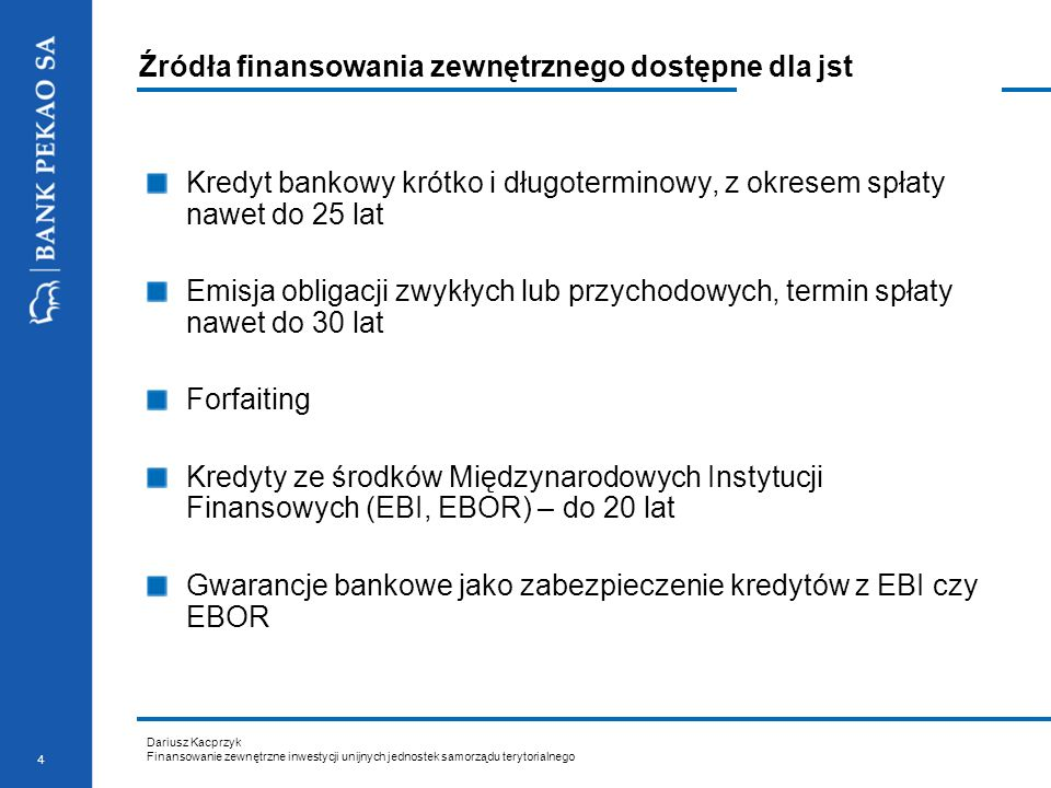 Dariusz Kacprzyk Finansowanie zewnętrzne inwestycji unijnych jednostek samorządu terytorialnego 4 Źródła finansowania zewnętrznego dostępne dla jst Kr