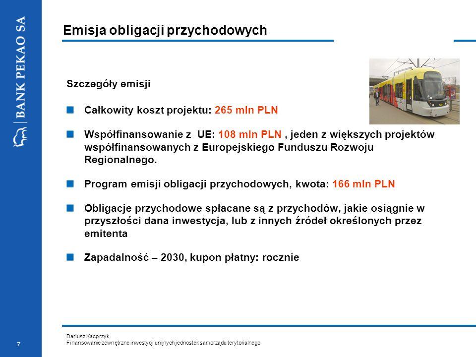 Dariusz Kacprzyk Finansowanie zewnętrzne inwestycji unijnych jednostek samorządu terytorialnego 8 Emisja obligacji przychodowych cd.