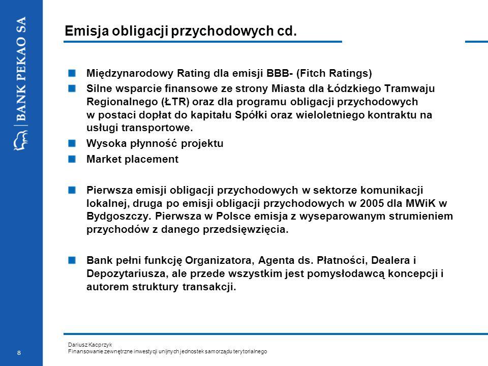 Dariusz Kacprzyk Finansowanie zewnętrzne inwestycji unijnych jednostek samorządu terytorialnego 9 Obligacje jako źródło finansowania pomostowego Projekt zapewnia pełną realizację obowiązującej w UE strategii gospodarki odpadami (zapobieganie, odzyskiwanie, unieszkodliwianie, ograniczanie składowania) Główne elementy projektu: nowoczesny i bezpieczny dla środowiska zakład unieszkodliwiania odpadów nowoczesna, największa w Polsce sortownia odpadów o przepustowości 200 tys.
