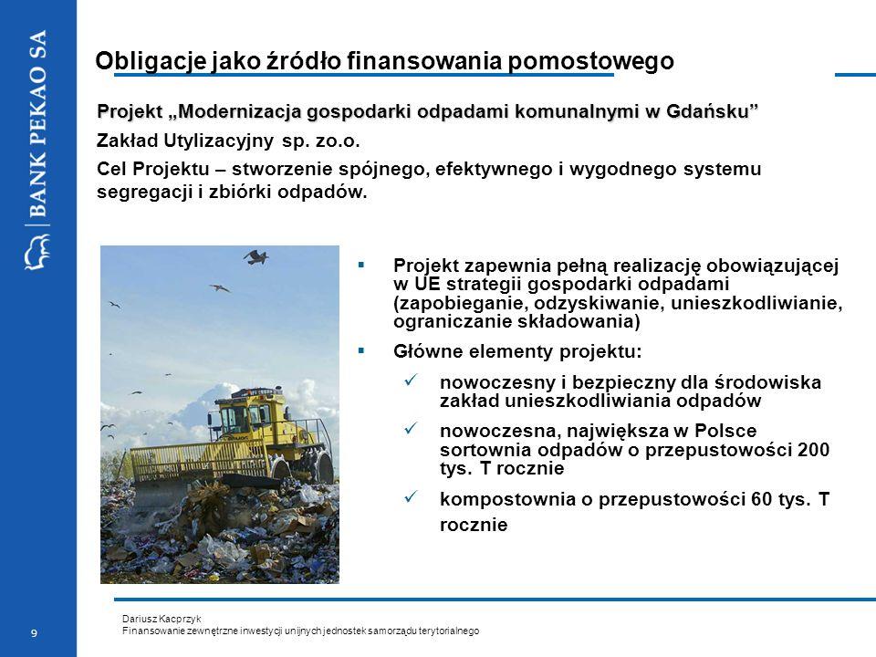 Dariusz Kacprzyk Finansowanie zewnętrzne inwestycji unijnych jednostek samorządu terytorialnego 9 Obligacje jako źródło finansowania pomostowego Proje