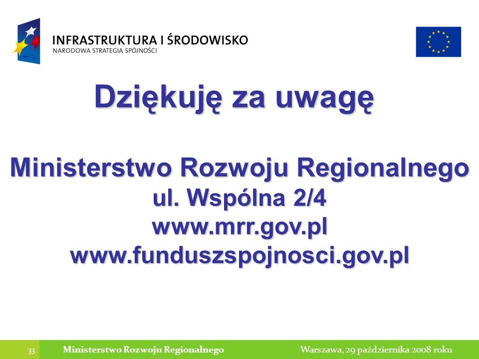 33 Warszawa, 29 października 2008 rokuMinisterstwo Rozwoju Regionalnego Dziękuję za uwagę Ministerstwo Rozwoju Regionalnego ul.