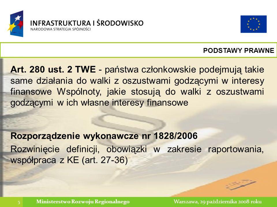 6 Warszawa, 29 października 2008 rokuMinisterstwo Rozwoju Regionalnego PODSTAWY PRAWNE Dokumenty krajowe: System informowania o nieprawidłowościach finansowych w wykorzystaniu funduszy strukturalnych i Funduszu Spójności w latach 2007-2013, zatwierdzony przez Pełnomocnika Rządu ds.