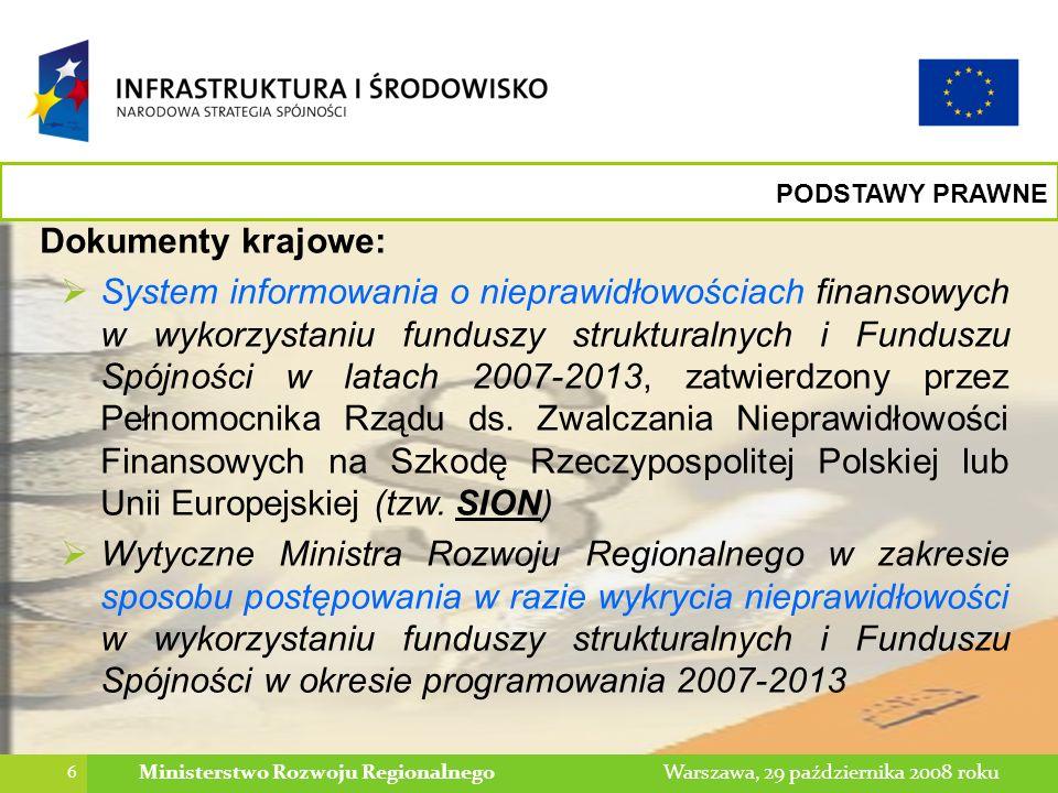 7 Warszawa, 29 października 2008 rokuMinisterstwo Rozwoju Regionalnego PODSTAWY PRAWNE Dokumenty krajowe c.d.: Wytyczne w zakresie warunków certyfikacji oraz przygotowania prognoz wniosków o płatność do Komisji Europejskiej w Programach Operacyjnych w ramach Narodowych Strategicznych Ram Odniesienia na lata 2007-2013 m.in.