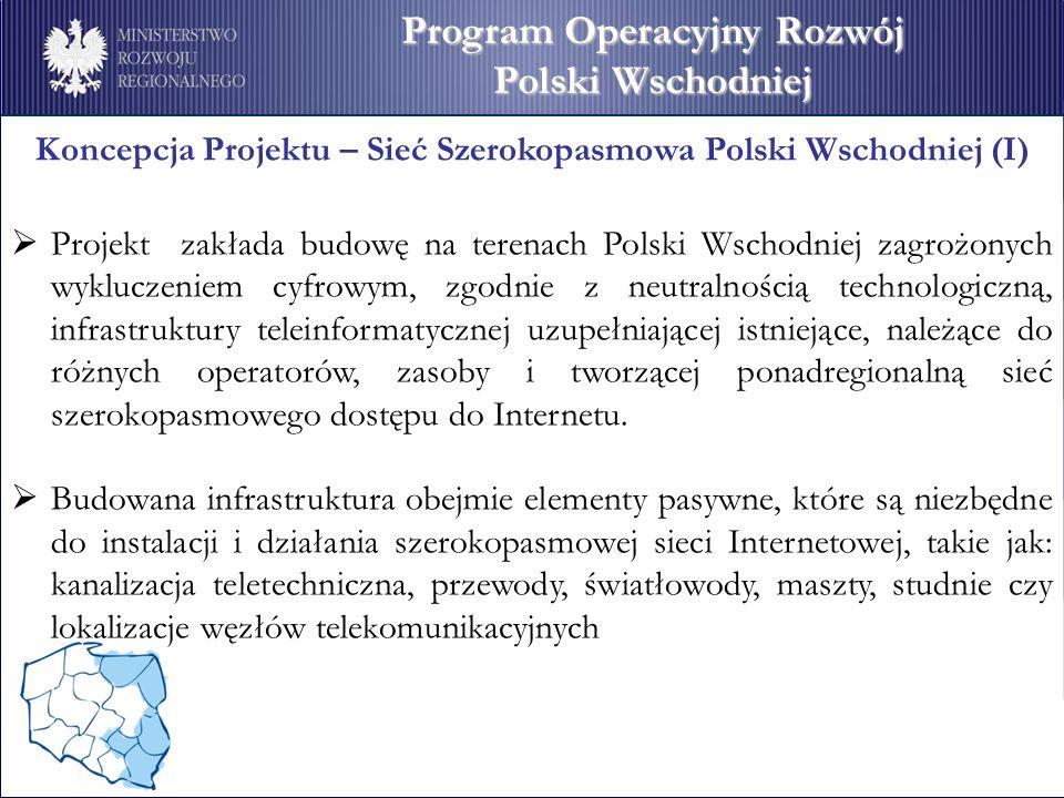 Koncepcja Projektu – Sieć Szerokopasmowa Polski Wschodniej (I) Projekt zakłada budowę na terenach Polski Wschodniej zagrożonych wykluczeniem cyfrowym, zgodnie z neutralnością technologiczną, infrastruktury teleinformatycznej uzupełniającej istniejące, należące do różnych operatorów, zasoby i tworzącej ponadregionalną sieć szerokopasmowego dostępu do Internetu.