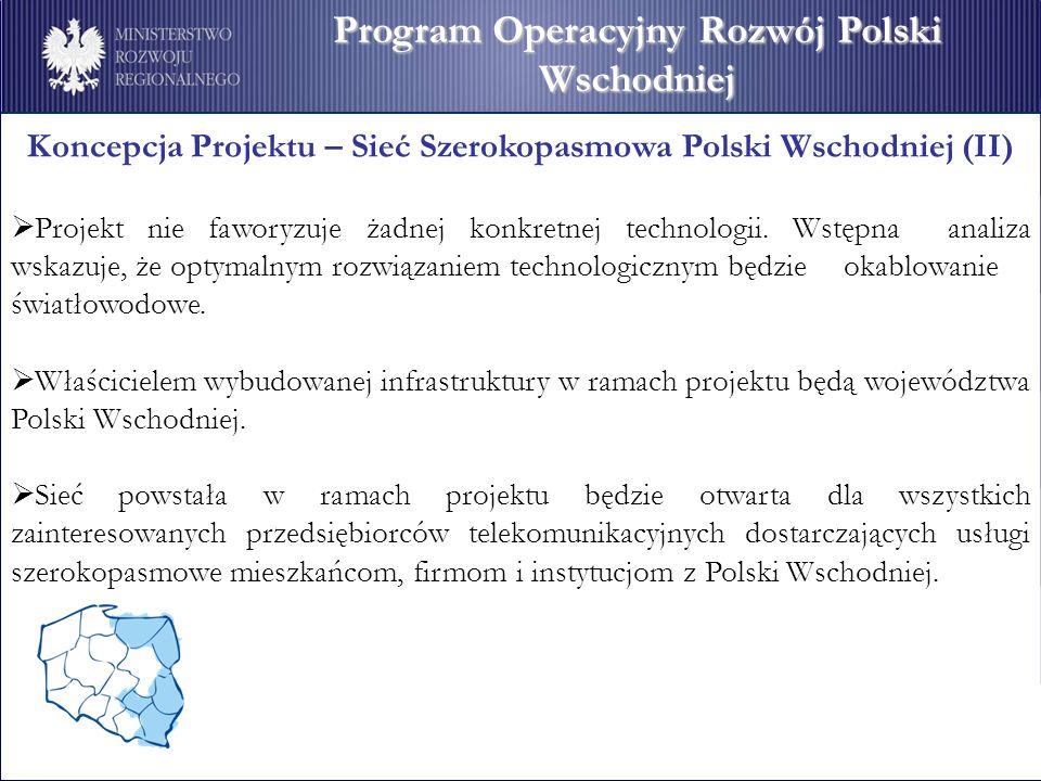 Koncepcja Projektu – Sieć Szerokopasmowa Polski Wschodniej (II) Projekt nie faworyzuje żadnej konkretnej technologii.