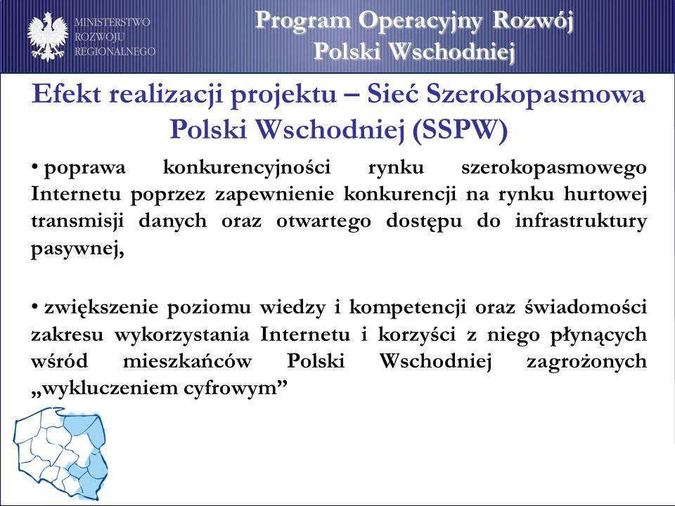 Efekt realizacji projektu – Sieć Szerokopasmowa Polski Wschodniej (SSPW) poprawa konkurencyjności rynku szerokopasmowego Internetu poprzez zapewnienie konkurencji na rynku hurtowej transmisji danych oraz otwartego dostępu do infrastruktury pasywnej, zwiększenie poziomu wiedzy i kompetencji oraz świadomości zakresu wykorzystania Internetu i korzyści z niego płynących wśród mieszkańców Polski Wschodniej zagrożonych wykluczeniem cyfrowym Program Operacyjny Rozwój Polski Wschodniej