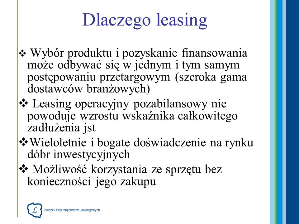 Dlaczego leasing Wybór produktu i pozyskanie finansowania może odbywać się w jednym i tym samym postępowaniu przetargowym (szeroka gama dostawców bran