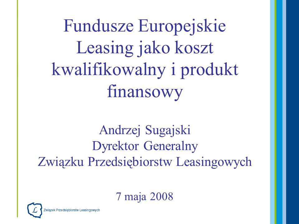 Fundusze Europejskie Leasing jako koszt kwalifikowalny i produkt finansowy Andrzej Sugajski Dyrektor Generalny Związku Przedsiębiorstw Leasingowych 7