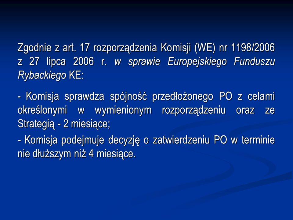 Zgodnie z art. 17 rozporządzenia Komisji (WE) nr 1198/2006 z 27 lipca 2006 r. w sprawie Europejskiego Funduszu Rybackiego KE: - Komisja sprawdza spójn