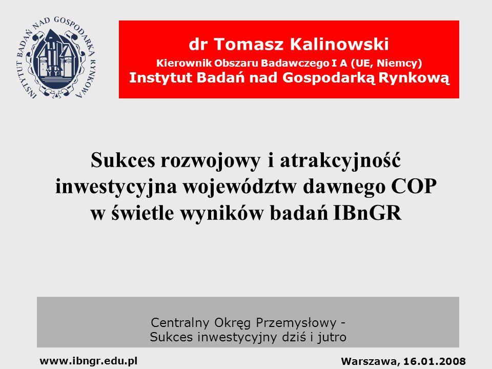 dr Tomasz Kalinowski Kierownik Obszaru Badawczego I A (UE, Niemcy) Instytut Badań nad Gospodarką Rynkową Centralny Okręg Przemysłowy - Sukces inwestyc