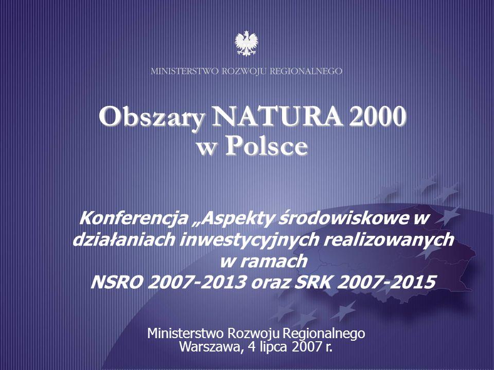 Obszary NATURA 2000 w Polsce Ministerstwo Rozwoju Regionalnego Warszawa, 4 lipca 2007 r. Konferencja Aspekty środowiskowe w działaniach inwestycyjnych