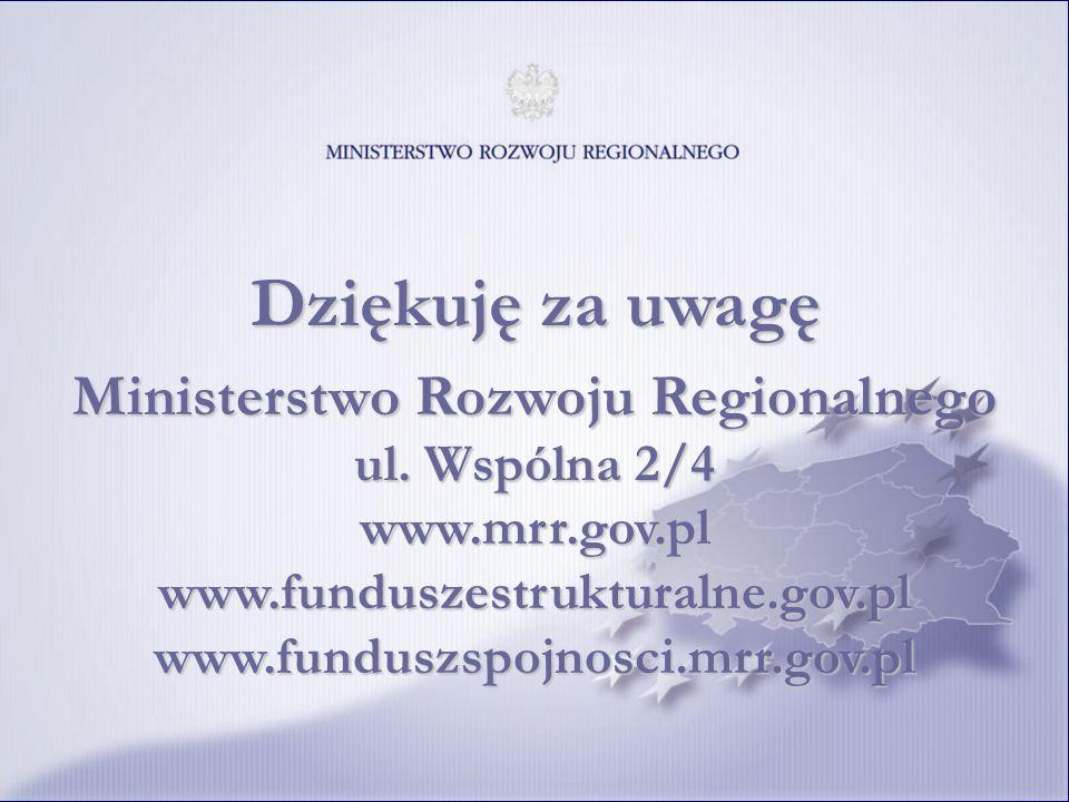 Dziękuję za uwagę Ministerstwo Rozwoju Regionalnego ul. Wspólna 2/4 www.mrr.gov.pl www.funduszestrukturalne.gov.pl www.funduszspojnosci.mrr.gov.pl
