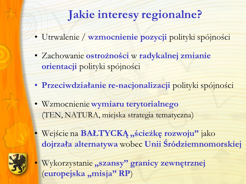 Utrwalenie / wzmocnienie pozycji polityki spójności Zachowanie ostrożności w radykalnej zmianie orientacji polityki spójności Przeciwdziałanie re-nacj