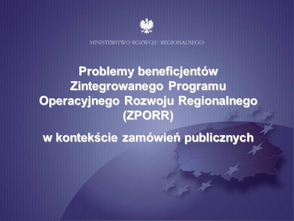 Problemy beneficjentów Zintegrowanego Programu Operacyjnego Rozwoju Regionalnego (ZPORR) w kontekście zamówień publicznych