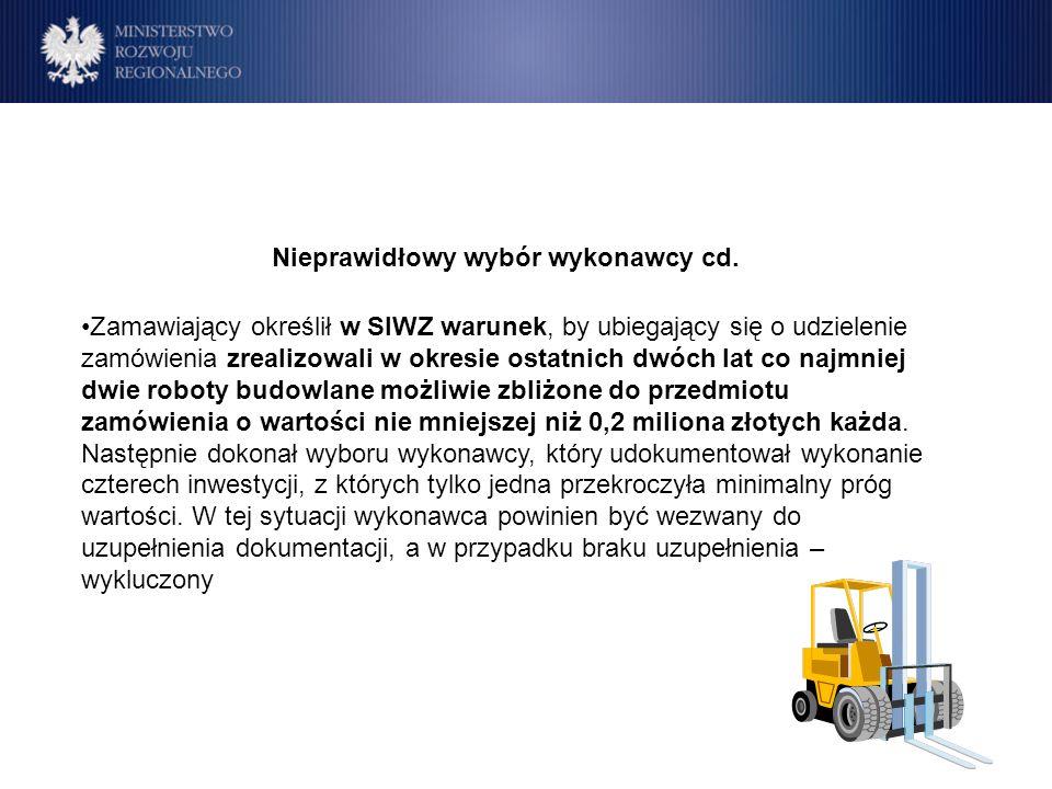 Program Operacyjny Rozwój Polski Wschodniej Cele Nieprawidłowy wybór wykonawcy cd. Zamawiający określił w SIWZ warunek, by ubiegający się o udzielenie