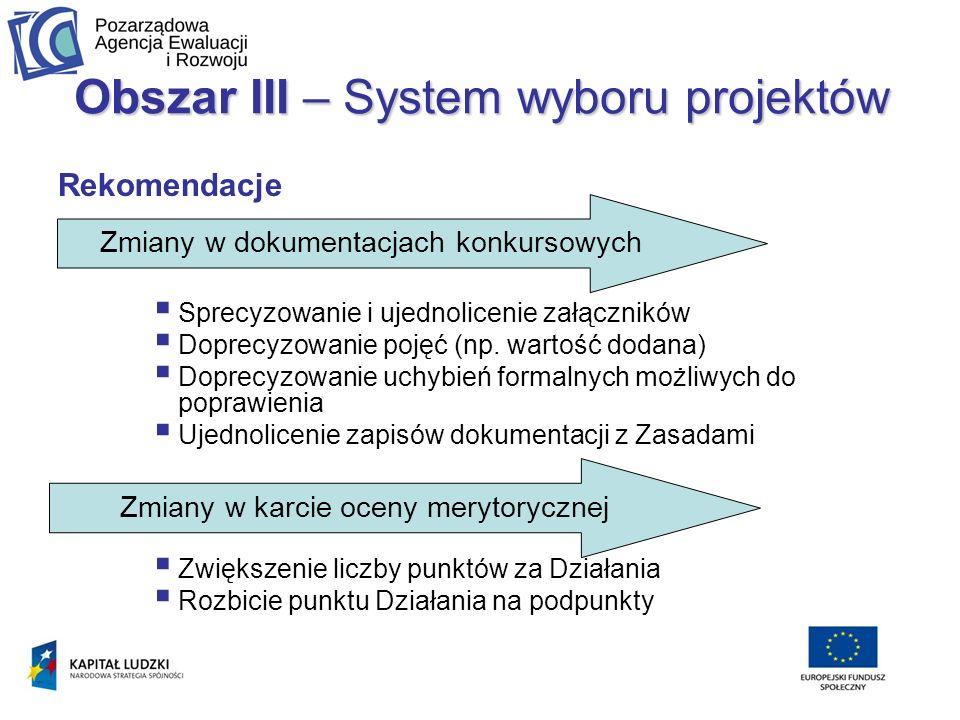 Obszar III – System wyboru projektów Rekomendacje Sprecyzowanie i ujednolicenie załączników Doprecyzowanie pojęć (np.