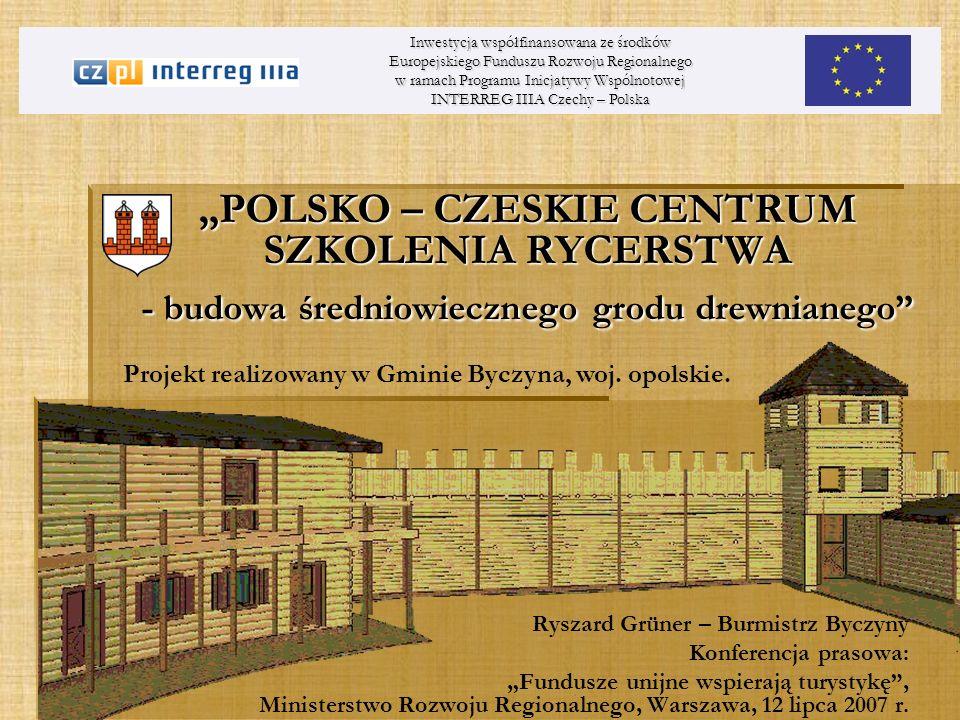 POLSKO – CZESKIE CENTRUM SZKOLENIA RYCERSTWA - budowa średniowiecznego grodu drewnianego Ryszard Grüner – Burmistrz Byczyny Konferencja prasowa: Fundu