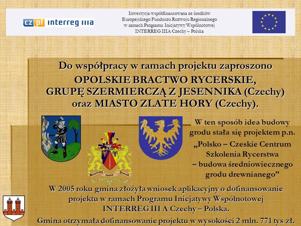 Do współpracy w ramach projektu zaproszono OPOLSKIE BRACTWO RYCERSKIE, GRUPĘ SZERMIERCZĄ Z JESENNIKA (Czechy) oraz MIASTO ZLATE HORY (Czechy). Inwesty