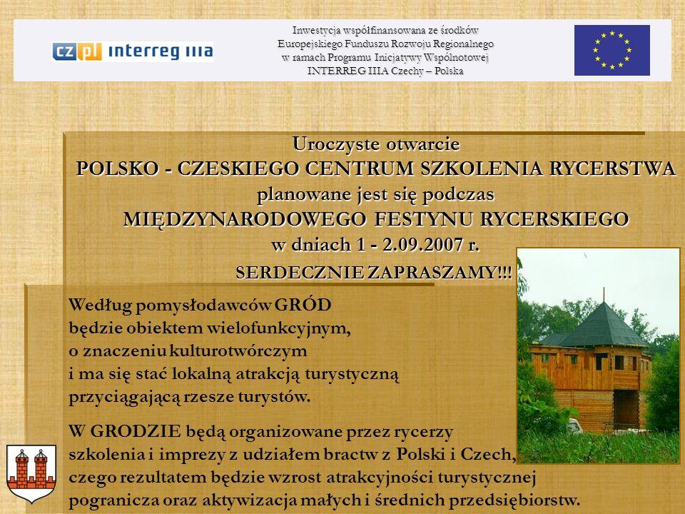 Oferta Polsko – Czeskiego Centrum Szkolenia Rycerstwa przewiduje m.in.: Inwestycja współfinansowana ze środków Europejskiego Funduszu Rozwoju Regionalnego w ramach Programu Inicjatywy Wspólnotowej INTERREG IIIA Czechy – Polska Po wstępnej analizie i konsultacjach z biurami podróży przewiduje się docelowo zwiększenie ruchu turystycznego do wysokości około 100 - 160 tys.