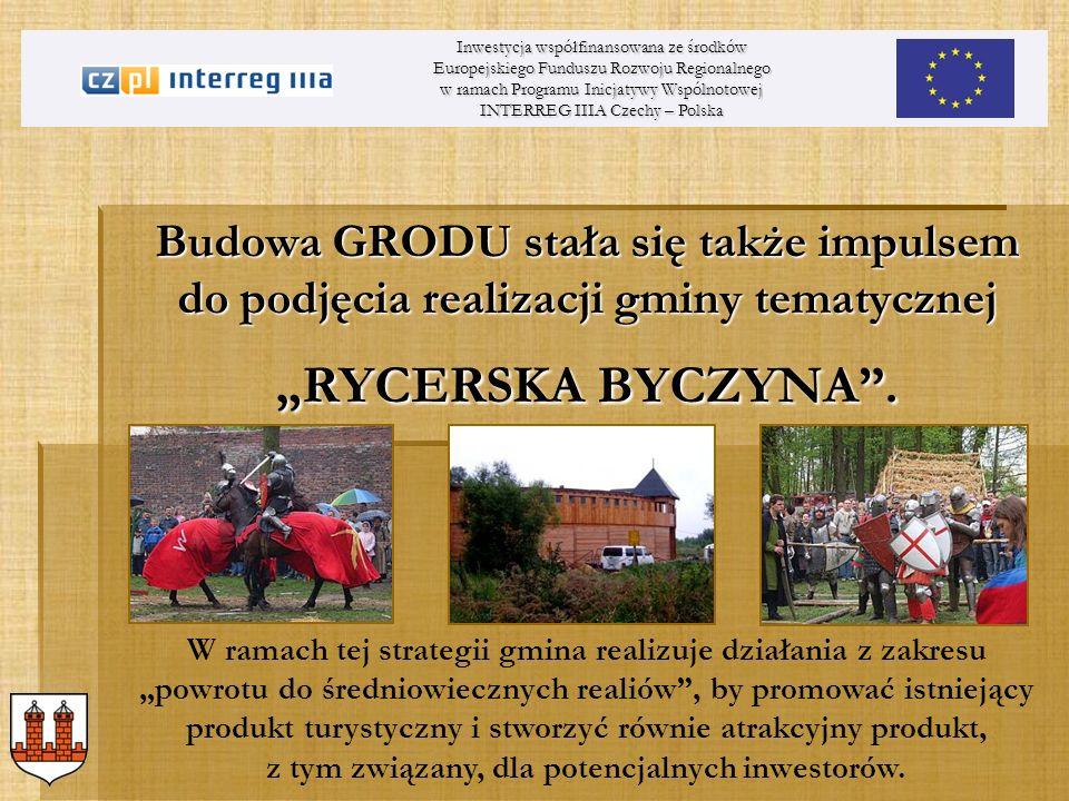 W ramach RYCERSKIEJ BYCZYNY gmina planuje: Inwestycja współfinansowana ze środków Europejskiego Funduszu Rozwoju Regionalnego w ramach Programu Inicjatywy Wspólnotowej INTERREG IIIA Czechy – Polska Wytyczenie TRAKTU CZYNU RYCERSKIEGO Utworzenie inkubatora RZEMIOSŁA ŚREDNIOWIECZNREGO Rewitalizację MIASTA BYCZYNA