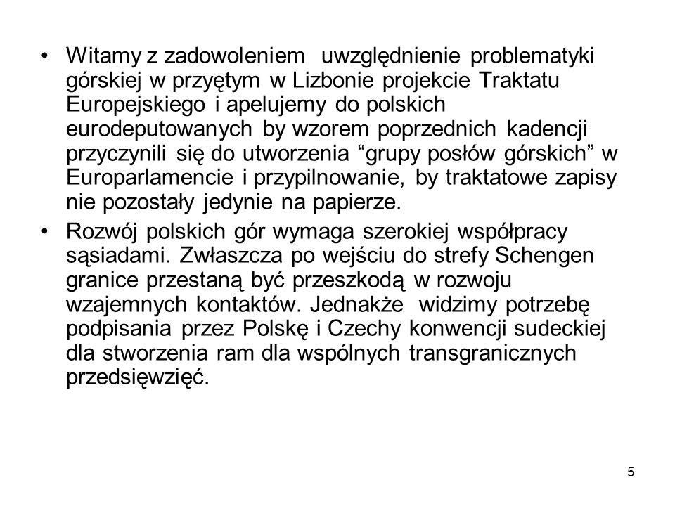 5 Witamy z zadowoleniem uwzględnienie problematyki górskiej w przyętym w Lizbonie projekcie Traktatu Europejskiego i apelujemy do polskich eurodeputowanych by wzorem poprzednich kadencji przyczynili się do utworzenia grupy posłów górskich w Europarlamencie i przypilnowanie, by traktatowe zapisy nie pozostały jedynie na papierze.