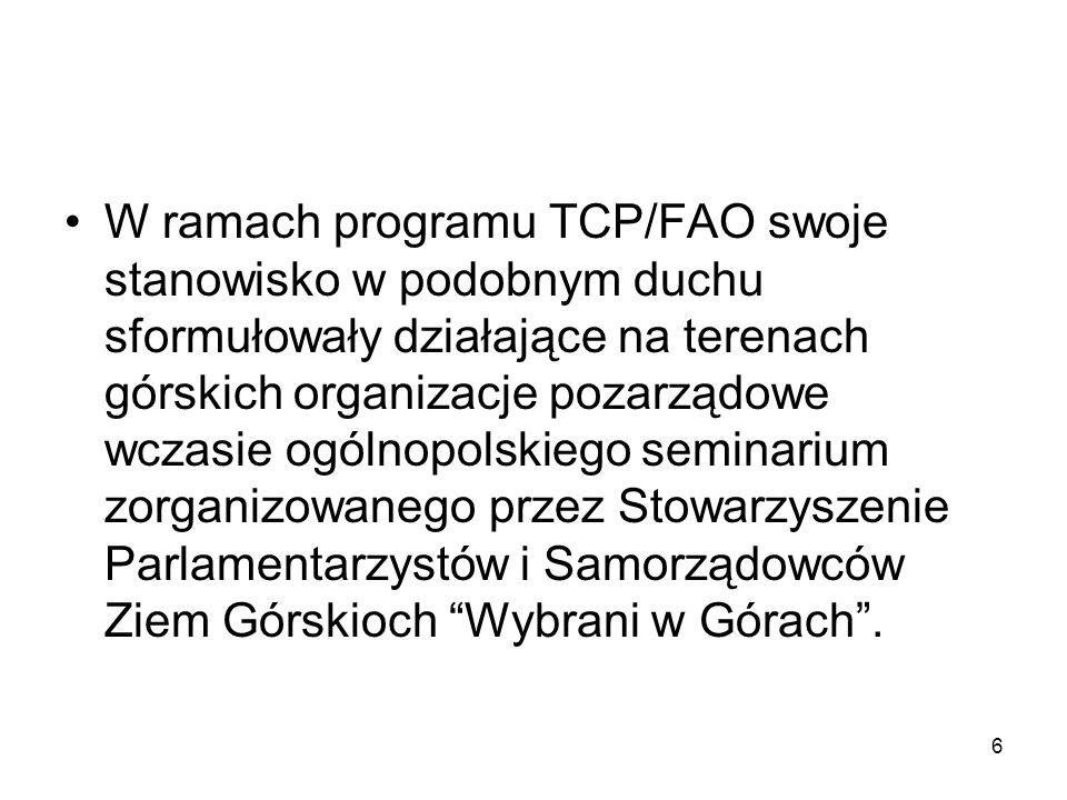 6 W ramach programu TCP/FAO swoje stanowisko w podobnym duchu sformułowały działające na terenach górskich organizacje pozarządowe wczasie ogólnopolskiego seminarium zorganizowanego przez Stowarzyszenie Parlamentarzystów i Samorządowców Ziem Górskioch Wybrani w Górach.