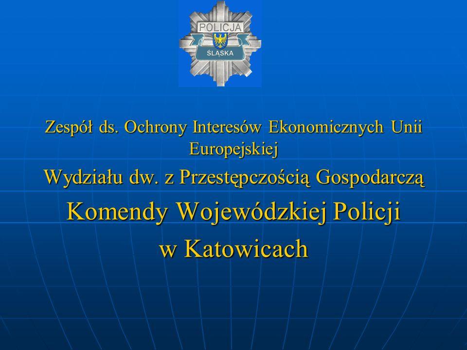 Zespół ds. Ochrony Interesów Ekonomicznych Unii Europejskiej Wydziału dw. z Przestępczością Gospodarczą Komendy Wojewódzkiej Policji w Katowicach