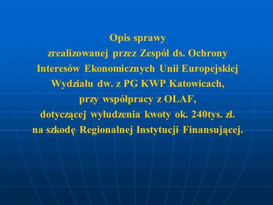Opis sprawy zrealizowanej przez Zespół ds. Ochrony Interesów Ekonomicznych Unii Europejskiej Wydziału dw. z PG KWP Katowicach, przy współpracy z OLAF,