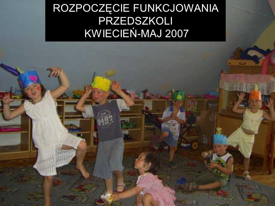 ROZPOCZĘCIE FUNKCJOWANIA PRZEDSZKOLI KWIECIEŃ-MAJ 2007