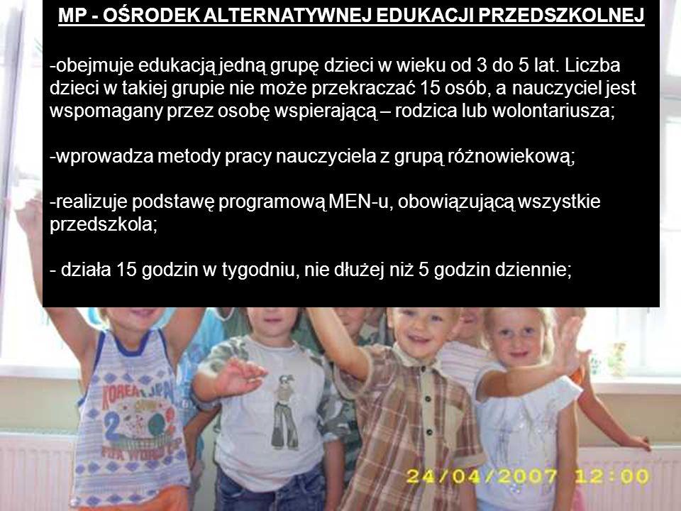 MP - OŚRODEK ALTERNATYWNEJ EDUKACJI PRZEDSZKOLNEJ -obejmuje edukacją jedną grupę dzieci w wieku od 3 do 5 lat. Liczba dzieci w takiej grupie nie może