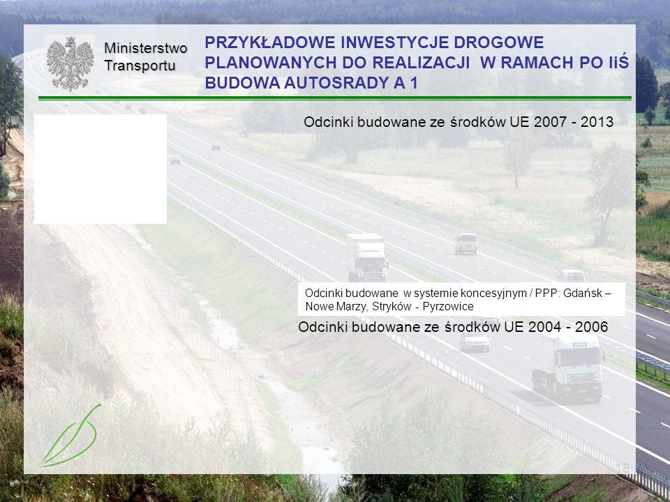 18MinisterstwoTransportu Odcinki budowane ze środków UE 2007 - 2013 Odcinki budowane w systemie koncesyjnym / PPP: Gdańsk – Nowe Marzy, Stryków - Pyrz