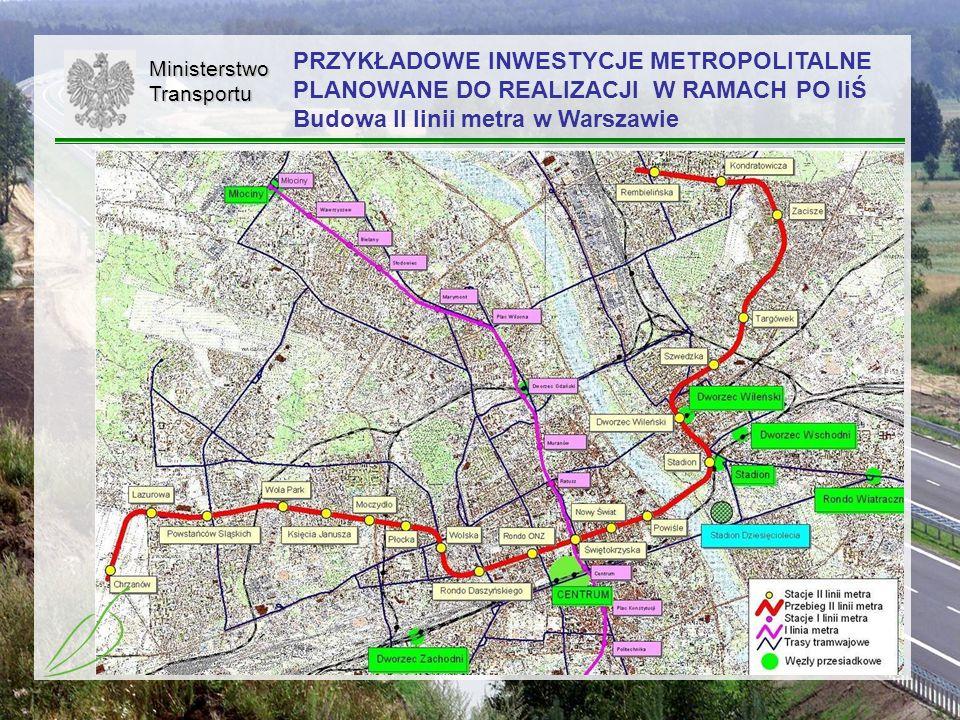 40MinisterstwoTransportu PRZYKŁADOWE INWESTYCJE METROPOLITALNE PLANOWANE DO REALIZACJI W RAMACH PO IiŚ Budowa II linii metra w Warszawie