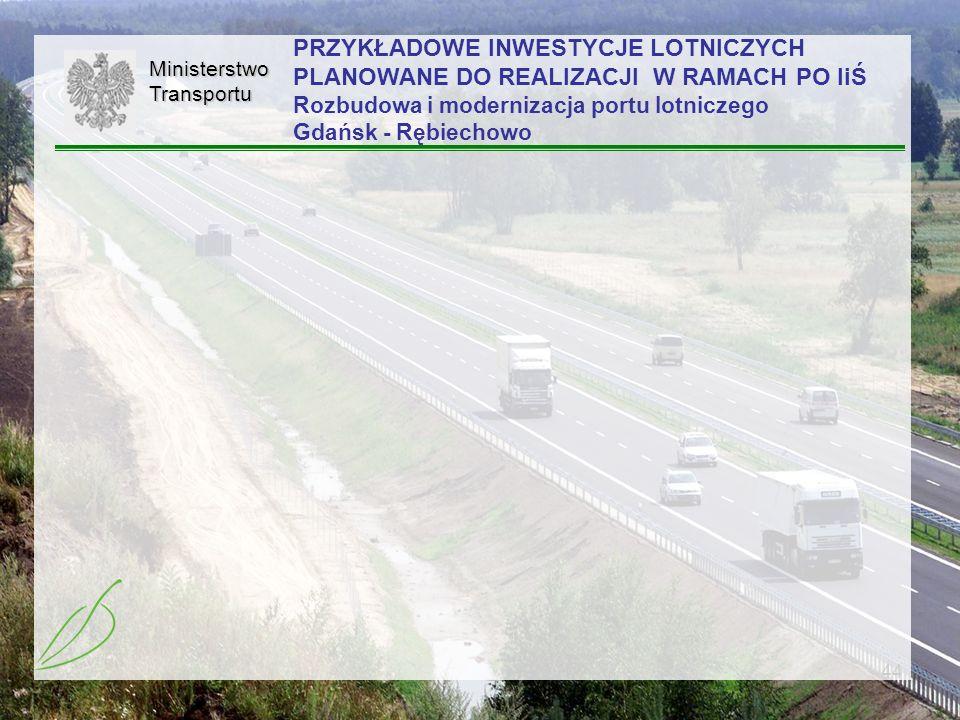 44MinisterstwoTransportu PRZYKŁADOWE INWESTYCJE LOTNICZYCH PLANOWANE DO REALIZACJI W RAMACH PO IiŚ Rozbudowa i modernizacja portu lotniczego Gdańsk -
