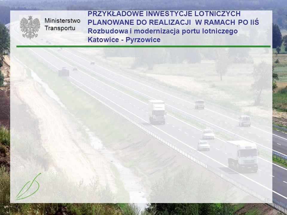 45MinisterstwoTransportu PRZYKŁADOWE INWESTYCJE LOTNICZYCH PLANOWANE DO REALIZACJI W RAMACH PO IiŚ Rozbudowa i modernizacja portu lotniczego Katowice