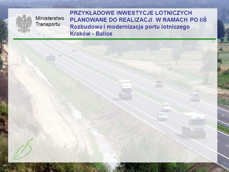 46MinisterstwoTransportu PRZYKŁADOWE INWESTYCJE LOTNICZYCH PLANOWANE DO REALIZACJI W RAMACH PO IiŚ Rozbudowa i modernizacja portu lotniczego Kraków -