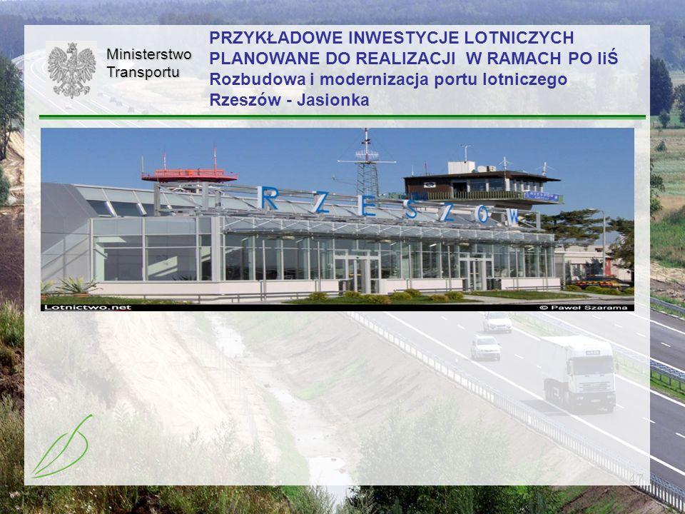 47MinisterstwoTransportu PRZYKŁADOWE INWESTYCJE LOTNICZYCH PLANOWANE DO REALIZACJI W RAMACH PO IiŚ Rozbudowa i modernizacja portu lotniczego Rzeszów -