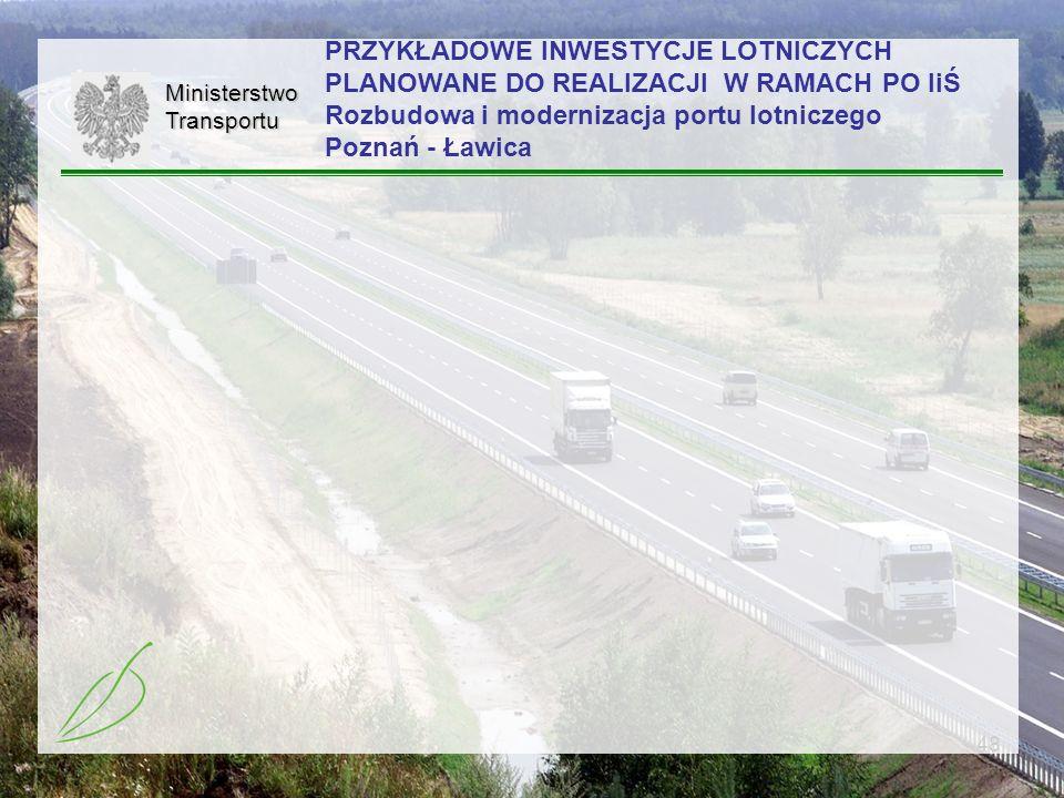 48MinisterstwoTransportu PRZYKŁADOWE INWESTYCJE LOTNICZYCH PLANOWANE DO REALIZACJI W RAMACH PO IiŚ Rozbudowa i modernizacja portu lotniczego Poznań -