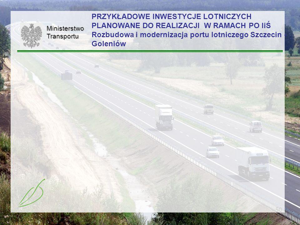 50MinisterstwoTransportu PRZYKŁADOWE INWESTYCJE LOTNICZYCH PLANOWANE DO REALIZACJI W RAMACH PO IiŚ Rozbudowa i modernizacja portu lotniczego Szczecin