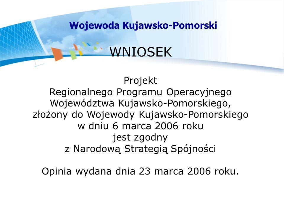 WNIOSEK Projekt Regionalnego Programu Operacyjnego Województwa Kujawsko-Pomorskiego, złożony do Wojewody Kujawsko-Pomorskiego w dniu 6 marca 2006 roku jest zgodny z Narodową Strategią Spójności Opinia wydana dnia 23 marca 2006 roku.