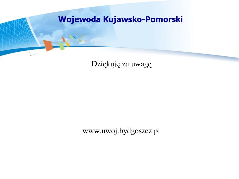 Dziękuję za uwagę www.uwoj.bydgoszcz.pl Wojewoda Kujawsko-Pomorski