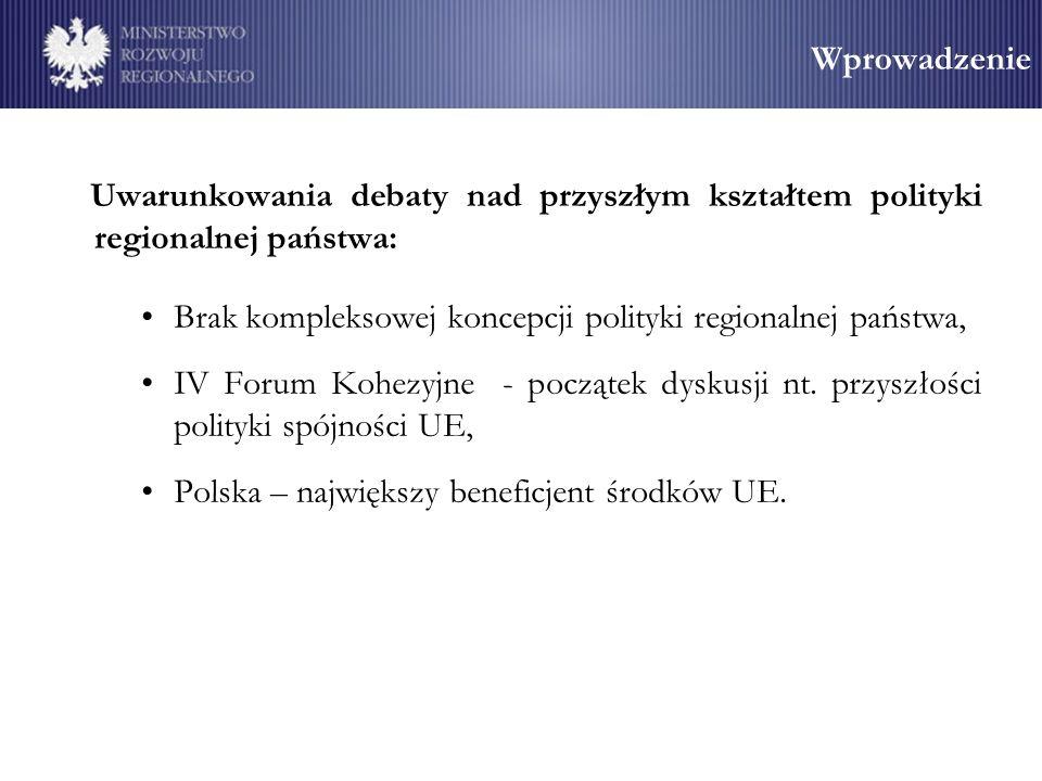 Wprowadzenie Uwarunkowania debaty nad przyszłym kształtem polityki regionalnej państwa: Brak kompleksowej koncepcji polityki regionalnej państwa, IV Forum Kohezyjne - początek dyskusji nt.